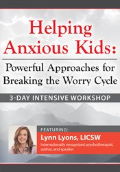 3-Day Intensive Workshop Helping Anxious Kids: