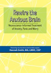 Image of Rewire the Anxious Brain: Neuroscience-Informed Treatment of Anxiety,