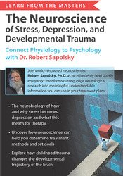 Learn from the Masters - The Neuroscience of Stress, Depression and Developmental Trauma:
