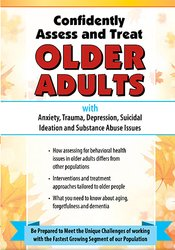 Confidently Assess and Treat Older Adults with Anxiety, Trauma, Depression, Suicidal Ideation and Substance Abuse Issues