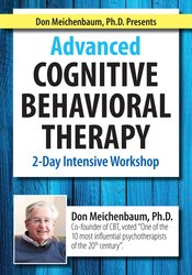 Don Meichenbaum, Ph.D. Presents: Advanced Cognitive Behavioral Therapy