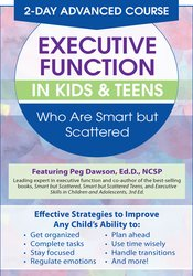 2 Day: Advanced Course: Executive Function in Kids & Teens Who Are Smart but Scattered