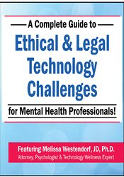 A Complete Guide to Ethical & Legal Technology Challenges for Mental Health Professionals