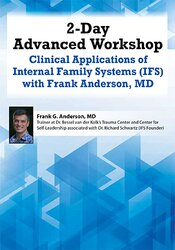 2-Day Advanced Workshop: Clinical Applications of Internal Family Systems (IFS) with Frank Anderson MD