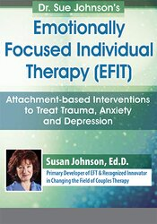 Dr. Sue Johnson's Emotionally Focused Individual Therapy (EFIT)