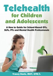 Telehealth for Children and Adolescents: A How to Guide for School-Based OTs, SLPs, PTs and Mental Health Professionals