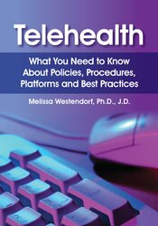 Telehealth: What You Need to Know About Policies, Procedures, Platforms and Best Practices