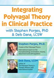 Integrating Polyvagal Theory in Clinical Practice with Stephen Porges, PhD & Deb Dana, LCSW
