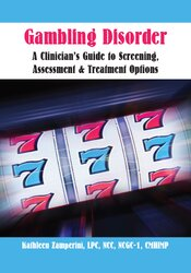 Gambling Disorder: A Clinician's Guide to Screening, Assessment, & Treatment Options