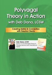 Polyvagal Theory in Action with Deb Dana, LCSW