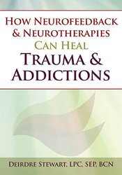 How Neurofeedback & Neurotherapies Can Heal Trauma & Addictions