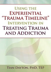 "Using the Experiential ""Trauma Timeline"" Intervention in Treating Trauma and Addiction"