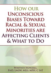 How our Unconscious Biases Toward Racial & Sexual Minorities are Affecting Clients & What to Do