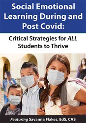 Social Emotional Learning During and Post COVID: Critical Strategies for ALL Students to Thrive