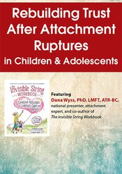 Rebuilding Trust After Attachment Ruptures in Children & Adolescents