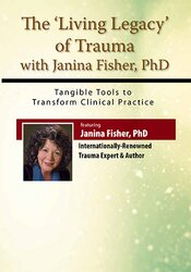 The Living Legacy of Trauma with Janina Fisher, PhD