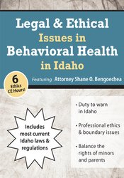 Legal & Ethical Issues in Behavioral Health in Idaho