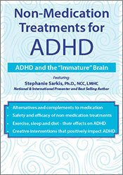 "Non-Medication Treatments for ADHD: ADHD and the ""Immature"" Brain"