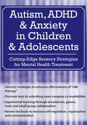 Autism, ADHD and Anxiety in Children and Adolescents: Cutting-Edge Sensory Strategies for Mental Health Treatment
