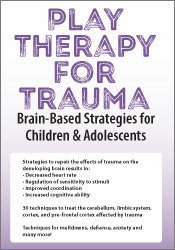 Play Therapy for Trauma: Brain-Based Strategies for Children & Adolescents