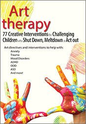 Art Therapy: 77 Creative Interventions for Challenging Children who Shut Down, Meltdown, or Act Out