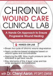 Chronic Wound Care Clinical Lab: A Hands-On Approach to Ensure Progressive Wound Healing