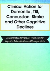 Clinical Action for Dementia, TBI, Concussion, Stroke and Other Cognitive Declines: