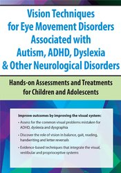 Vision Techniques for Eye Movement Disorders Associated with Autism, ADHD, Dyslexia & Other Neurological Disorders