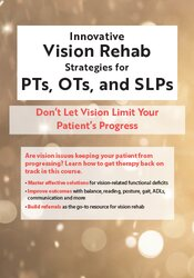 Innovative Vision Rehab Strategies for PTs, OTs, & SLPs