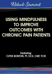 Using Mindfulness to Improve Outcomes with Chronic Pain Patients