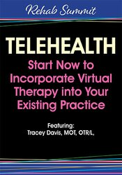Telehealth: Start Now to Incorporate Virtual Therapy into Your Existing Practice