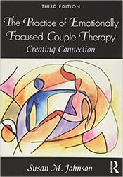 The Practice of Emotionally Focused Couple Therapy: Creating Connection, 2nd edition