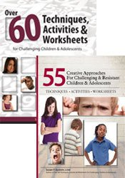 60 Techniques, Activities & Worksheets for Challenging Children and Adolescents & 55 Creative Approaches: 2-Book Bundle