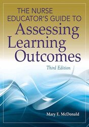 The Nurse Educator's Guide to Assessing Learning Outcomes, Third Edition