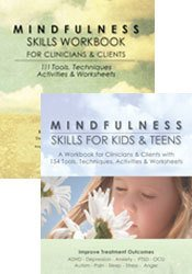 Mindfulness Skills Workbook for Clinicians & Clients & Mindfulness Skills for Kids and Teens: 2-Book Bundle