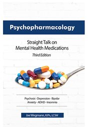 Psychopharmacology: Straight Talk on Mental Health Medications, Third Edition