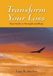 Transform Your Loss - Your Guide to Strength and Hope