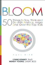 Bloom: 50 Things to Say, Think, and Do with Anxious, Angry, and Over-the-Top Kids
