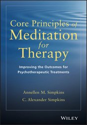 Core Principles of Meditation for Therapy: Improving the Outcomes for Psychotherapeutic Treatments 1st Edition