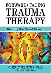 Forward-Facing Trauma Therapy: Healing the Moral Wound