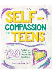 Image of Self-Compassion for Teens: 129 Activities & Practices to Cultivate Kin