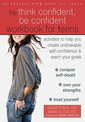 The Think Confident, Be Confident Workbook for Teens: