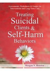 Image of Treating Suicidal Clients & Self-Harm Behaviors: Assessments, Workshee