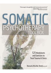 Image of Somatic Psychotherapy Toolbox: 125 Worksheets and Exercises to Treat T