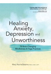 Image of Healing Anxiety, Depression and Unworthiness: 78 Brain-Changing Mindfu