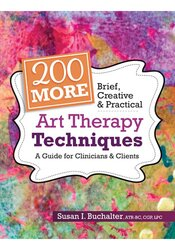 Image of 200 More Brief, Creative & Practical Art Therapy Techniques: A Guide f