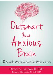 Outsmart Your Anxious Brain: Ten Simple Ways to Beat the Worry Trick