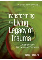Transforming The Living Legacy of Trauma