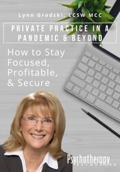 Private Practice in a Pandemic & Beyond: How to Stay Focused, Profitable, & Secure