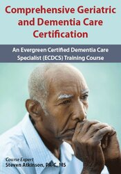 Comprehensive Geriatric and Dementia Care Certification: A Certified Dementia Care Specialist (CDCS) Training Course